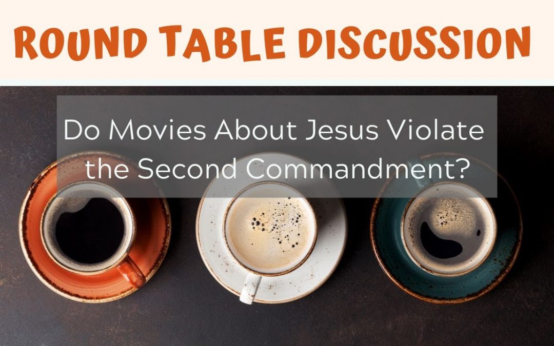 Do Movies About Jesus Violate the Second Commandment?