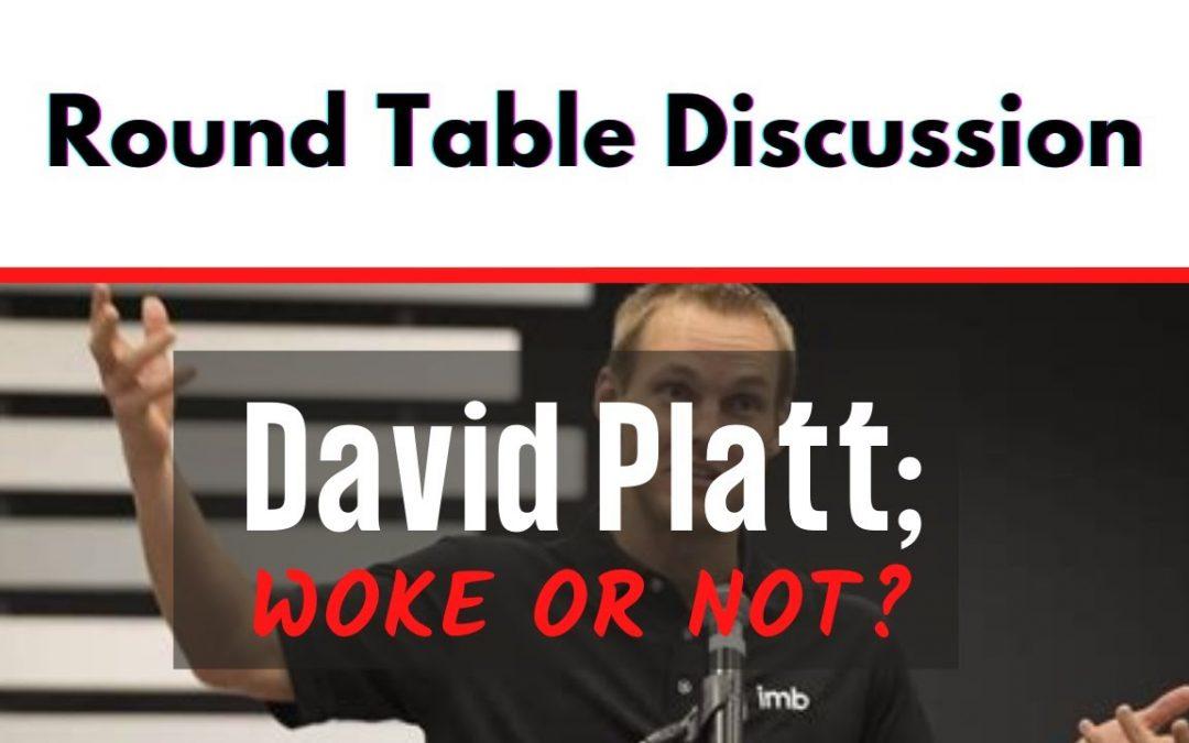 (#FSTT Round Table Discussion – Ep. 033)  David Platt: Woke or Not?