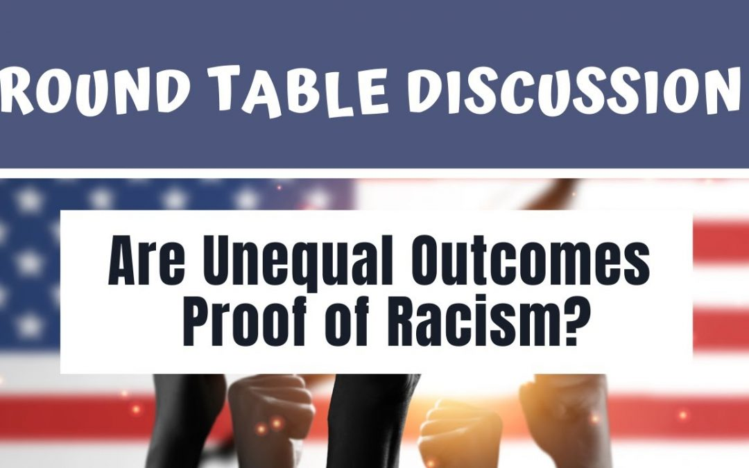 (#FSTT Round Table Discussion – Ep. 026)  Are Unequal Outcomes Really Proof of Racism?