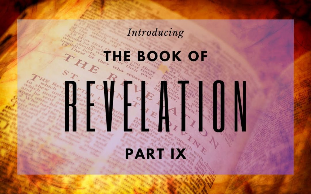 Introducing the Book of Revelation:  Part IX