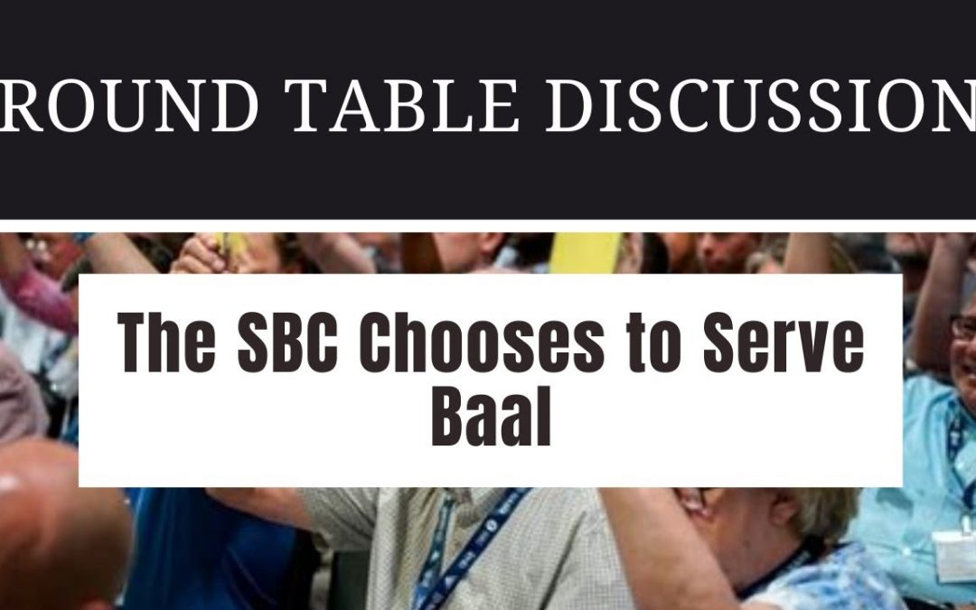 (#FSTT Round Table Discussion – Ep. 028)  The SBC Chooses to Serve Baal
